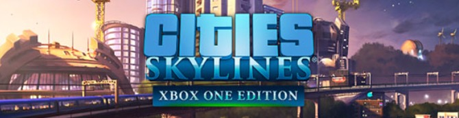 Cities: Skylines – Xbox One Edition Announced, Launches Spring 2017